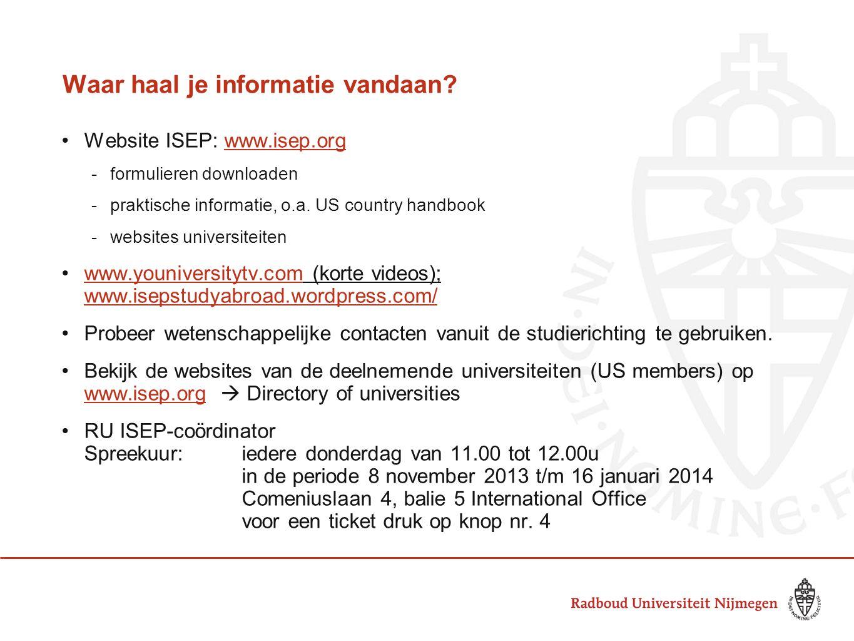 Waar haal je informatie vandaan? Website ISEP: www.isep.orgwww.isep.org -formulieren downloaden -praktische informatie, o.a. US country handbook -webs