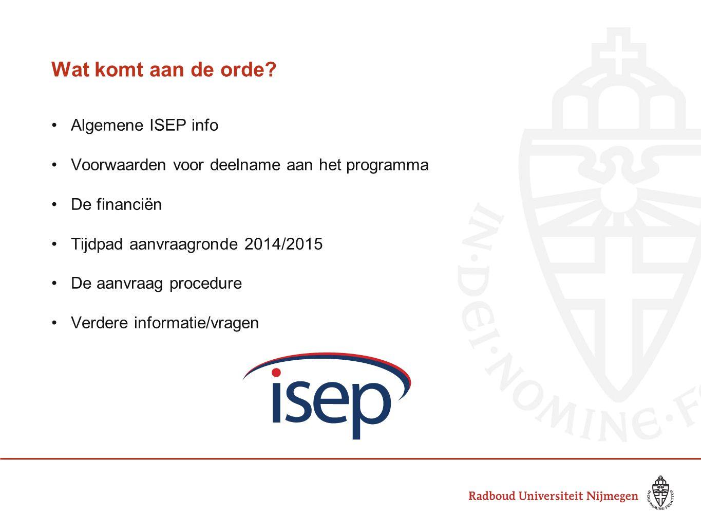 Wat komt aan de orde? Algemene ISEP info Voorwaarden voor deelname aan het programma De financiën Tijdpad aanvraagronde 2014/2015 De aanvraag procedur
