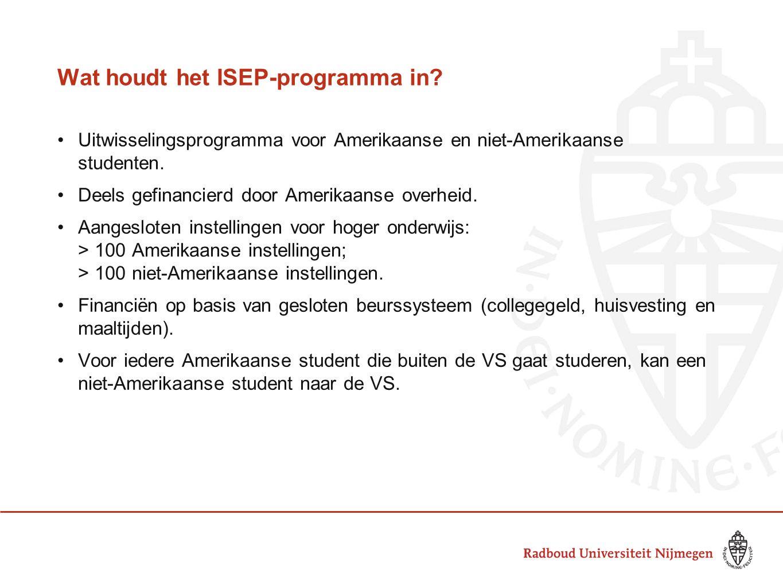 Wat houdt het ISEP-programma in? Uitwisselingsprogramma voor Amerikaanse en niet-Amerikaanse studenten. Deels gefinancierd door Amerikaanse overheid.