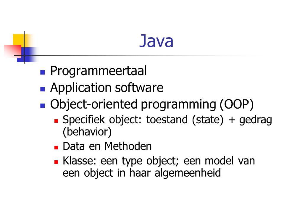 Java Programmeertaal Application software Object-oriented programming (OOP) Specifiek object: toestand (state) + gedrag (behavior) Data en Methoden Kl