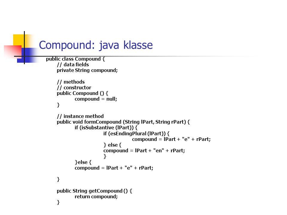 Compound: java klasse public class Compound { // data fields private String compound; // methods // constructor public Compound () { compound = null;