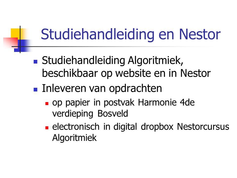 Studiehandleiding en Nestor Studiehandleiding Algoritmiek, beschikbaar op website en in Nestor Inleveren van opdrachten op papier in postvak Harmonie