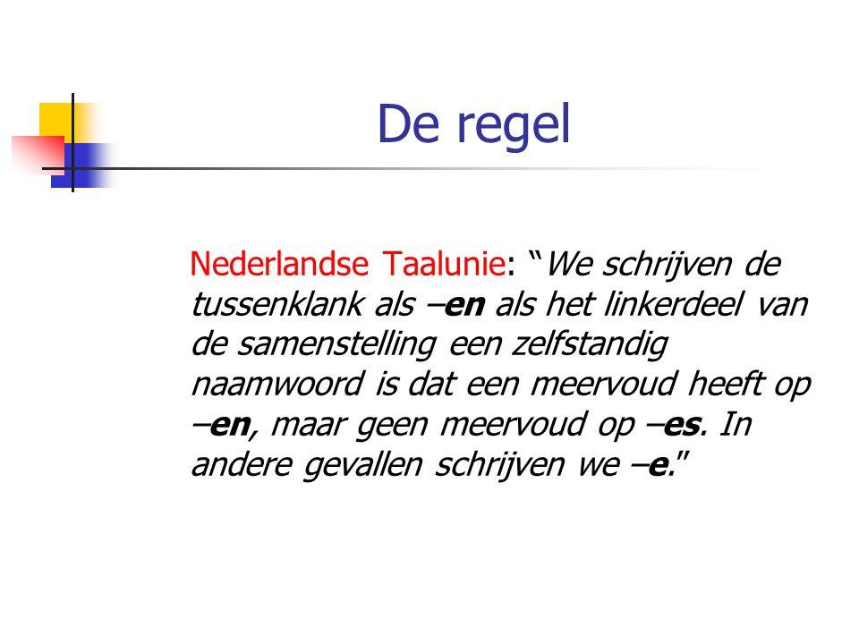 """De regel Nederlandse Taalunie: """"We schrijven de tussenklank als –en als het linkerdeel van de samenstelling een zelfstandig naamwoord is dat een meerv"""