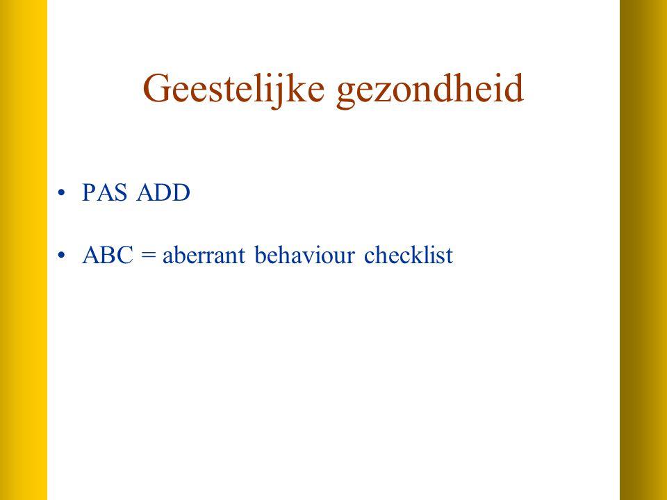 Geestelijke gezondheid PAS ADD ABC = aberrant behaviour checklist