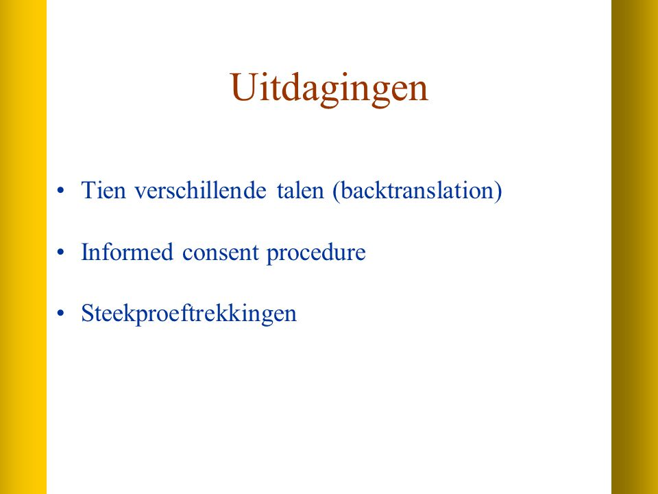 Uitdagingen Tien verschillende talen (backtranslation) Informed consent procedure Steekproeftrekkingen