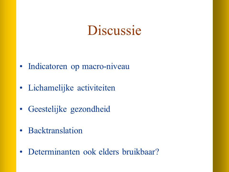 Discussie Indicatoren op macro-niveau Lichamelijke activiteiten Geestelijke gezondheid Backtranslation Determinanten ook elders bruikbaar?