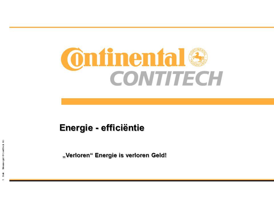 """1 Date filename.ppt © ContiTech AG Energie - efficiëntie """"Verloren"""" Energie is verloren Geld!"""