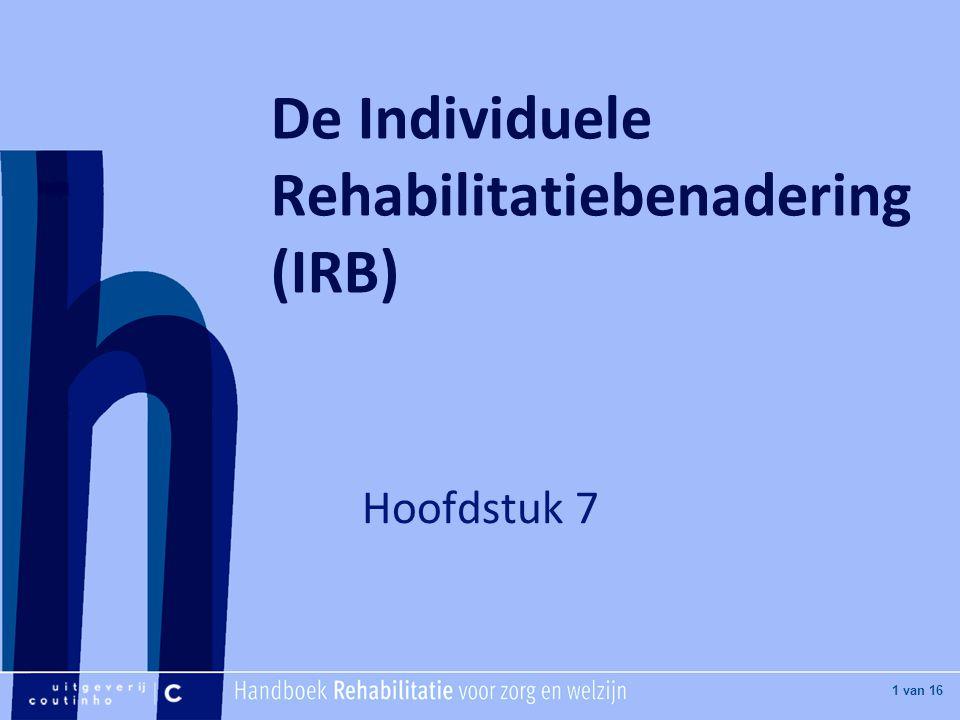 [Hier titel van boek] [Hier plaatje invoegen] 1 van 16 De Individuele Rehabilitatiebenadering (IRB) Hoofdstuk 7