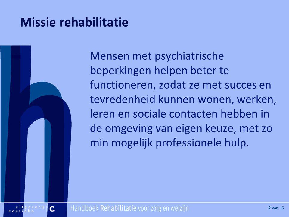 [Hier titel van boek] [Hier plaatje invoegen] 2 van 16 Missie rehabilitatie Mensen met psychiatrische beperkingen helpen beter te functioneren, zodat