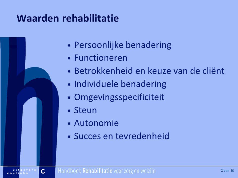 [Hier titel van boek] [Hier plaatje invoegen] 3 van 16 Waarden rehabilitatie Persoonlijke benadering Functioneren Betrokkenheid en keuze van de cliënt