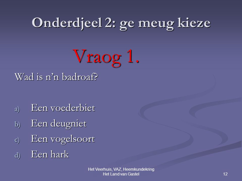 12 Het Veerhuis, VAZ, Heemkundekring Het Land van Gastel Onderdjeel 2: ge meug kieze Vraog 1.