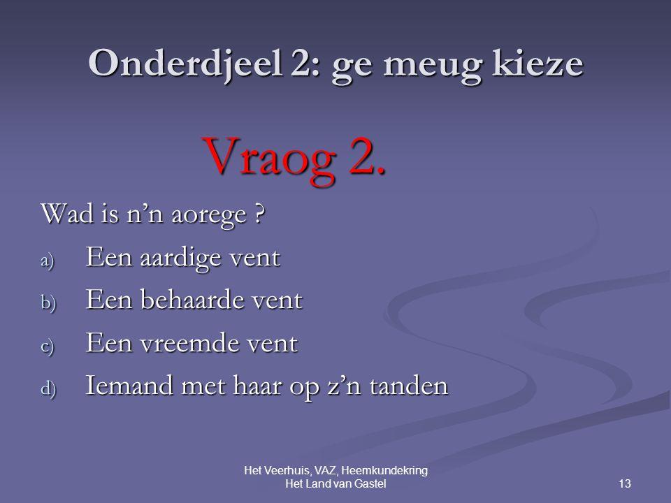 13 Het Veerhuis, VAZ, Heemkundekring Het Land van Gastel Onderdjeel 2: ge meug kieze Vraog 2.