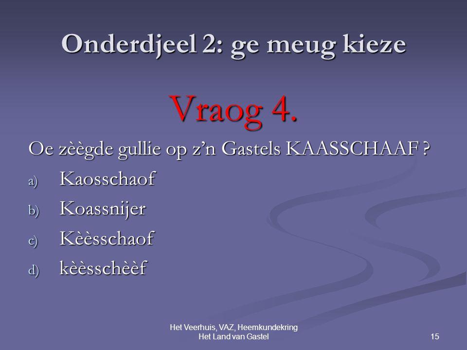 15 Het Veerhuis, VAZ, Heemkundekring Het Land van Gastel Onderdjeel 2: ge meug kieze Vraog 4.