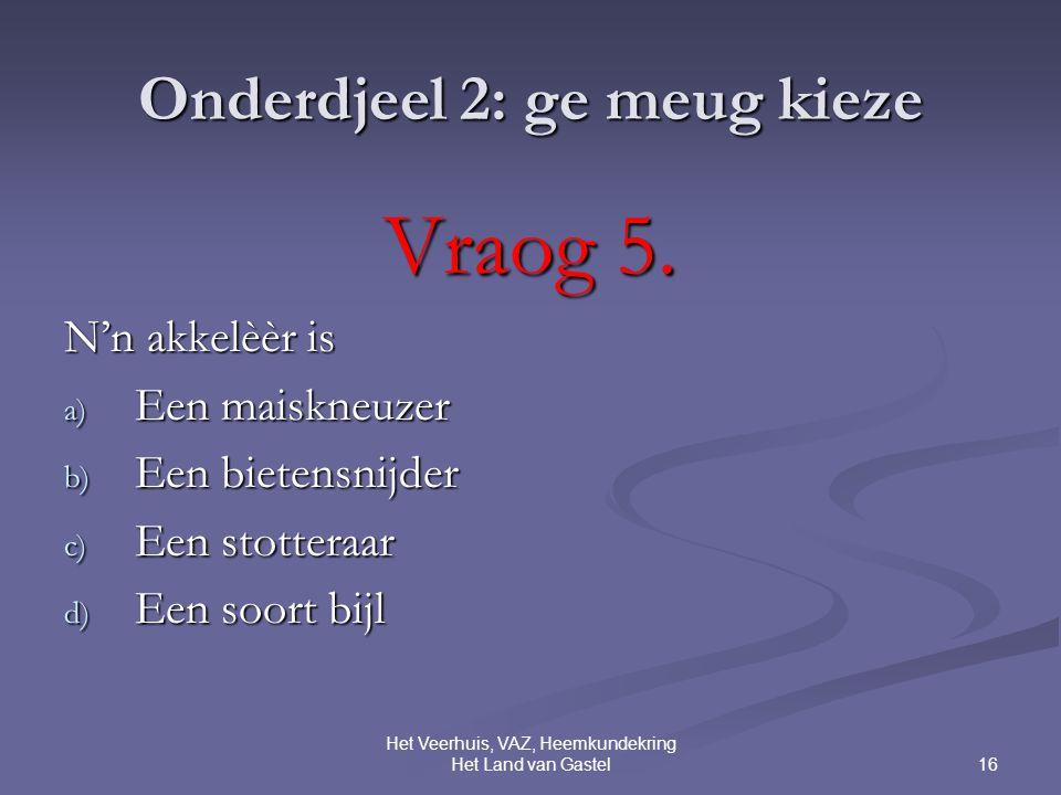 16 Het Veerhuis, VAZ, Heemkundekring Het Land van Gastel Onderdjeel 2: ge meug kieze Vraog 5.
