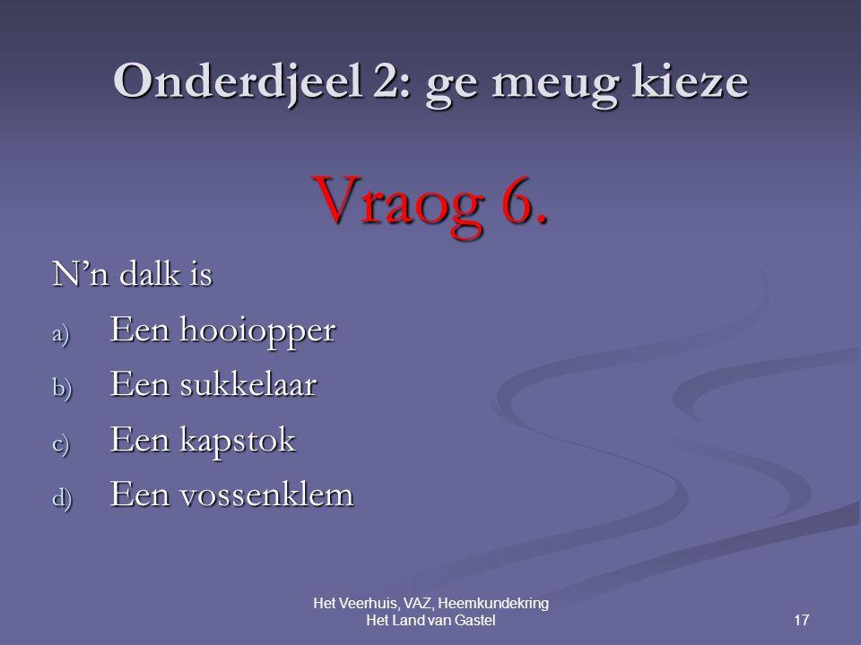 17 Het Veerhuis, VAZ, Heemkundekring Het Land van Gastel Onderdjeel 2: ge meug kieze Vraog 6.
