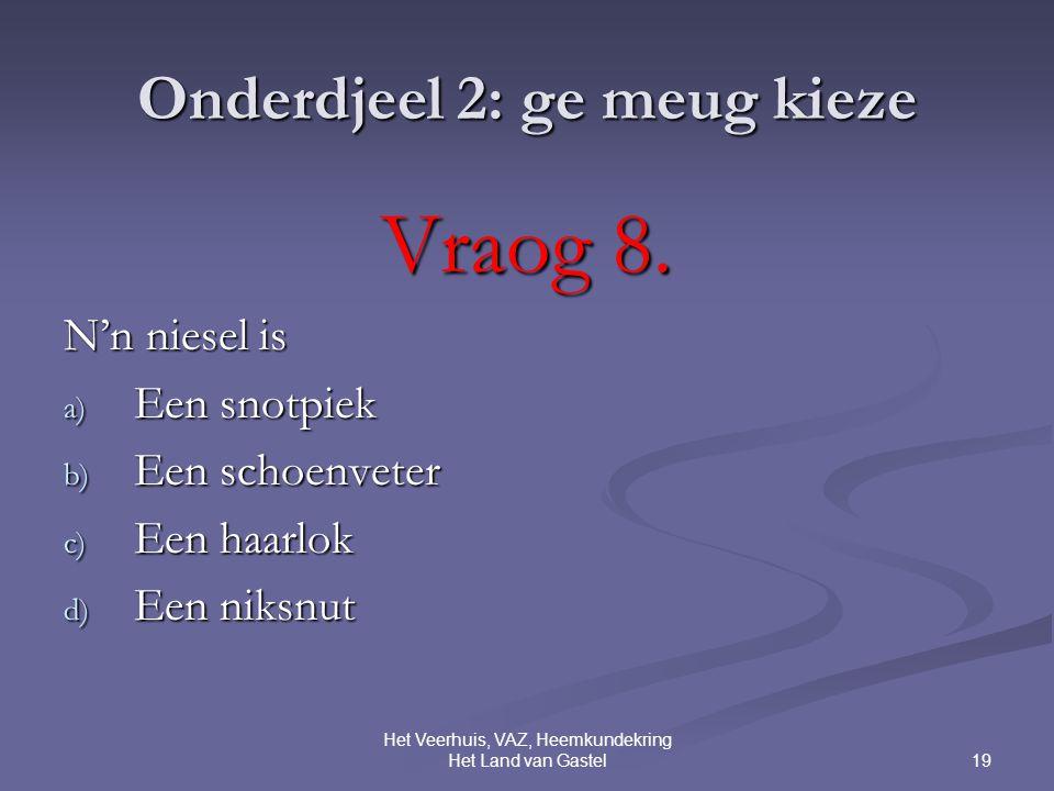 19 Het Veerhuis, VAZ, Heemkundekring Het Land van Gastel Onderdjeel 2: ge meug kieze Vraog 8.