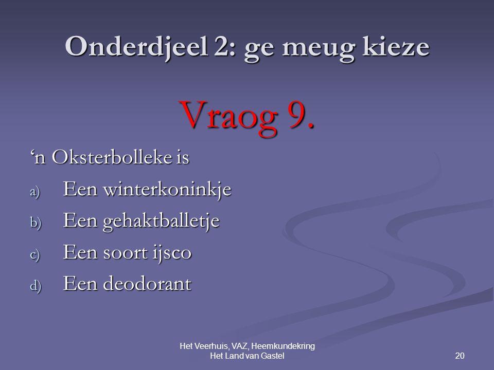 20 Het Veerhuis, VAZ, Heemkundekring Het Land van Gastel Onderdjeel 2: ge meug kieze Vraog 9.