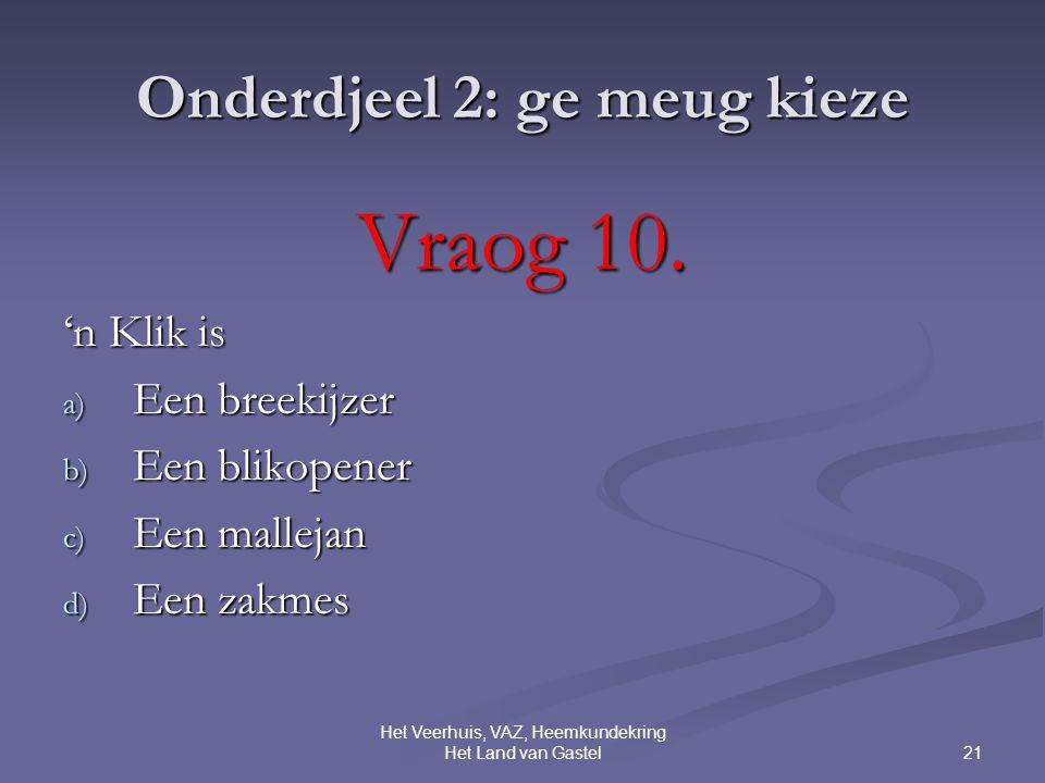 21 Het Veerhuis, VAZ, Heemkundekring Het Land van Gastel Onderdjeel 2: ge meug kieze Vraog 10.