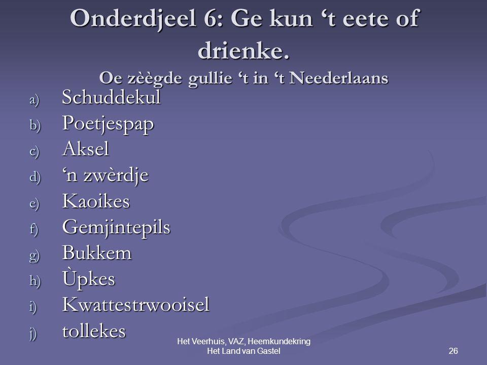 26 Het Veerhuis, VAZ, Heemkundekring Het Land van Gastel Onderdjeel 6: Ge kun 't eete of drienke.