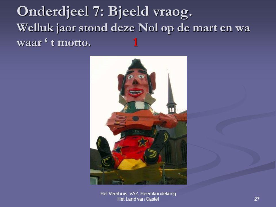 27 Het Veerhuis, VAZ, Heemkundekring Het Land van Gastel Onderdjeel 7: Bjeeld vraog.