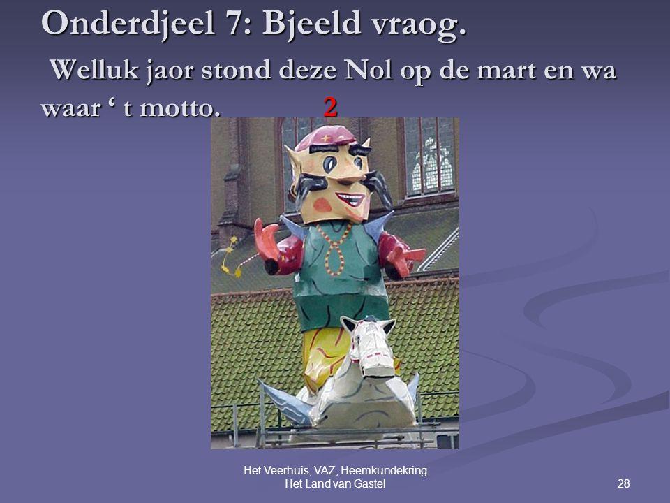 28 Het Veerhuis, VAZ, Heemkundekring Het Land van Gastel Onderdjeel 7: Bjeeld vraog.