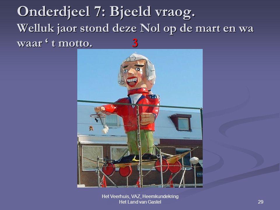 29 Het Veerhuis, VAZ, Heemkundekring Het Land van Gastel Onderdjeel 7: Bjeeld vraog.