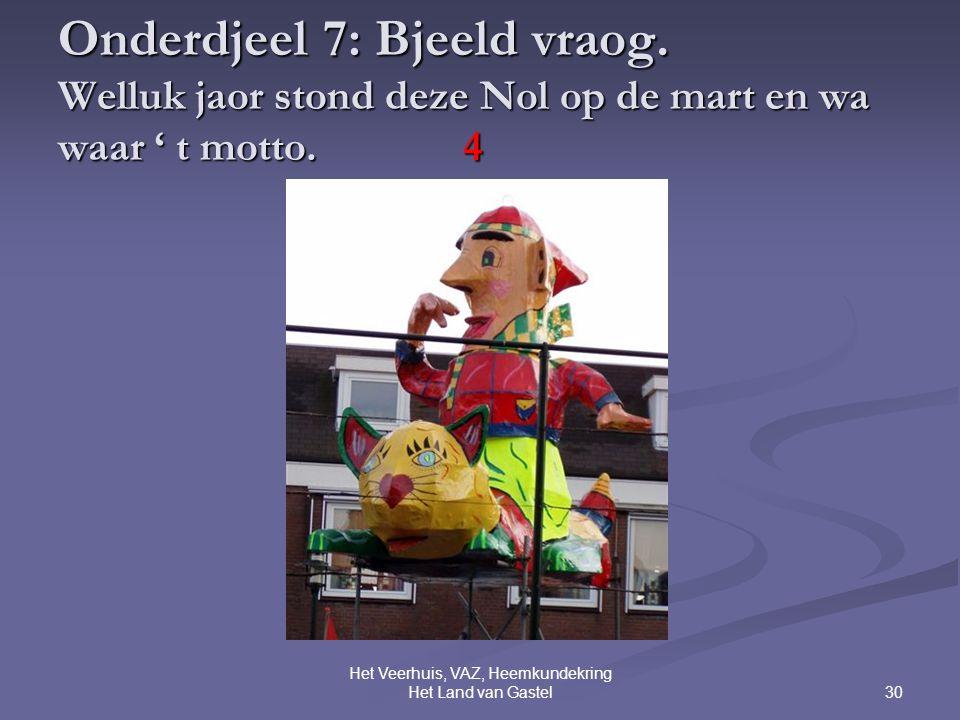 30 Het Veerhuis, VAZ, Heemkundekring Het Land van Gastel Onderdjeel 7: Bjeeld vraog.