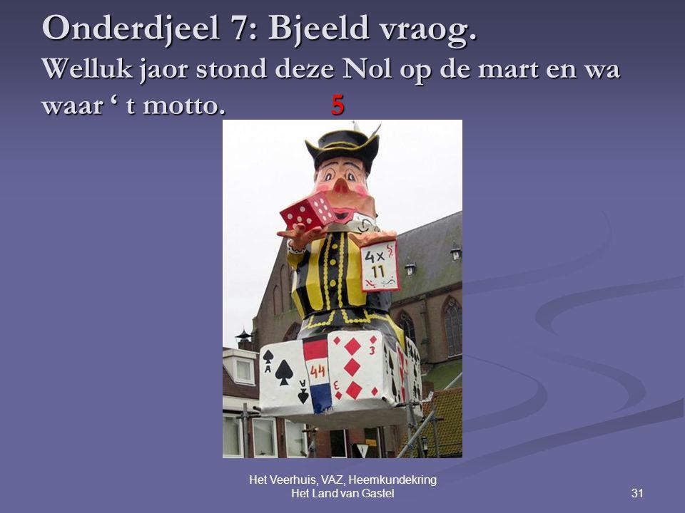 31 Het Veerhuis, VAZ, Heemkundekring Het Land van Gastel Onderdjeel 7: Bjeeld vraog.