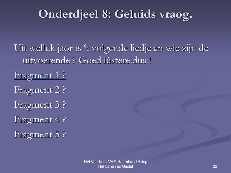 32 Het Veerhuis, VAZ, Heemkundekring Het Land van Gastel Onderdjeel 8: Geluids vraog.