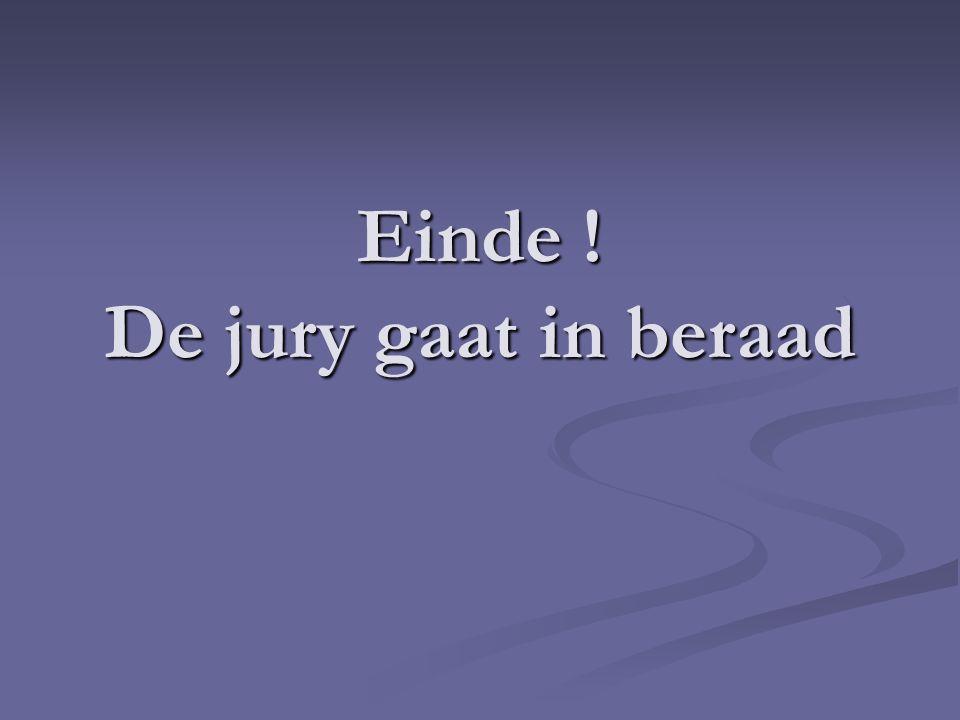 Einde ! De jury gaat in beraad