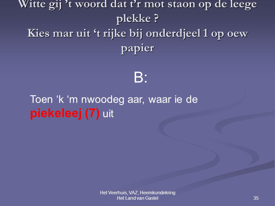 35 Het Veerhuis, VAZ, Heemkundekring Het Land van Gastel Witte gij 't woord dat t'r mot staon op de leege plekke .