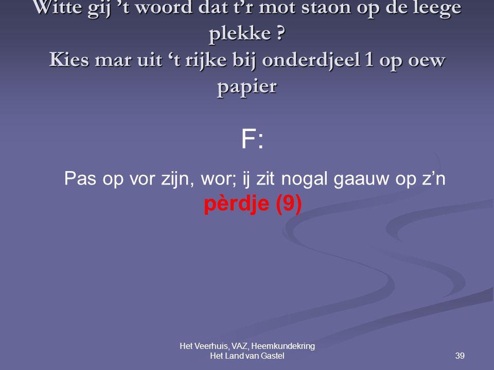 39 Het Veerhuis, VAZ, Heemkundekring Het Land van Gastel Witte gij 't woord dat t'r mot staon op de leege plekke .