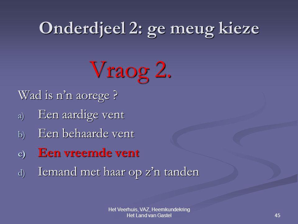 45 Het Veerhuis, VAZ, Heemkundekring Het Land van Gastel Onderdjeel 2: ge meug kieze Vraog 2.