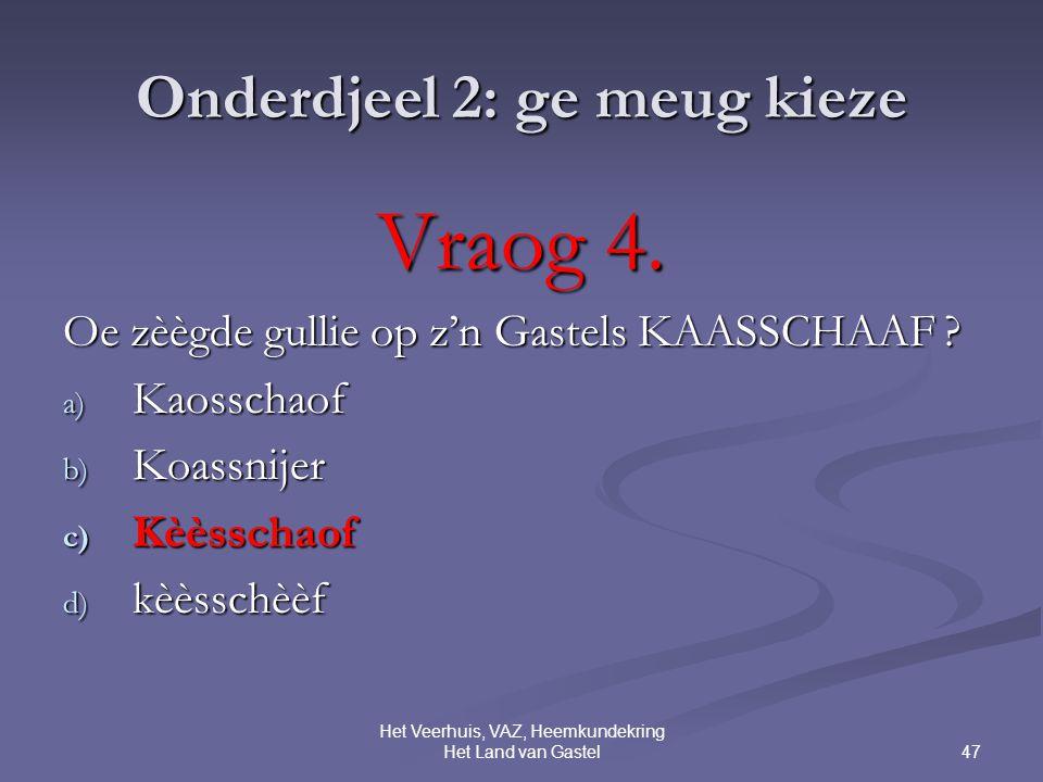 47 Het Veerhuis, VAZ, Heemkundekring Het Land van Gastel Onderdjeel 2: ge meug kieze Vraog 4.