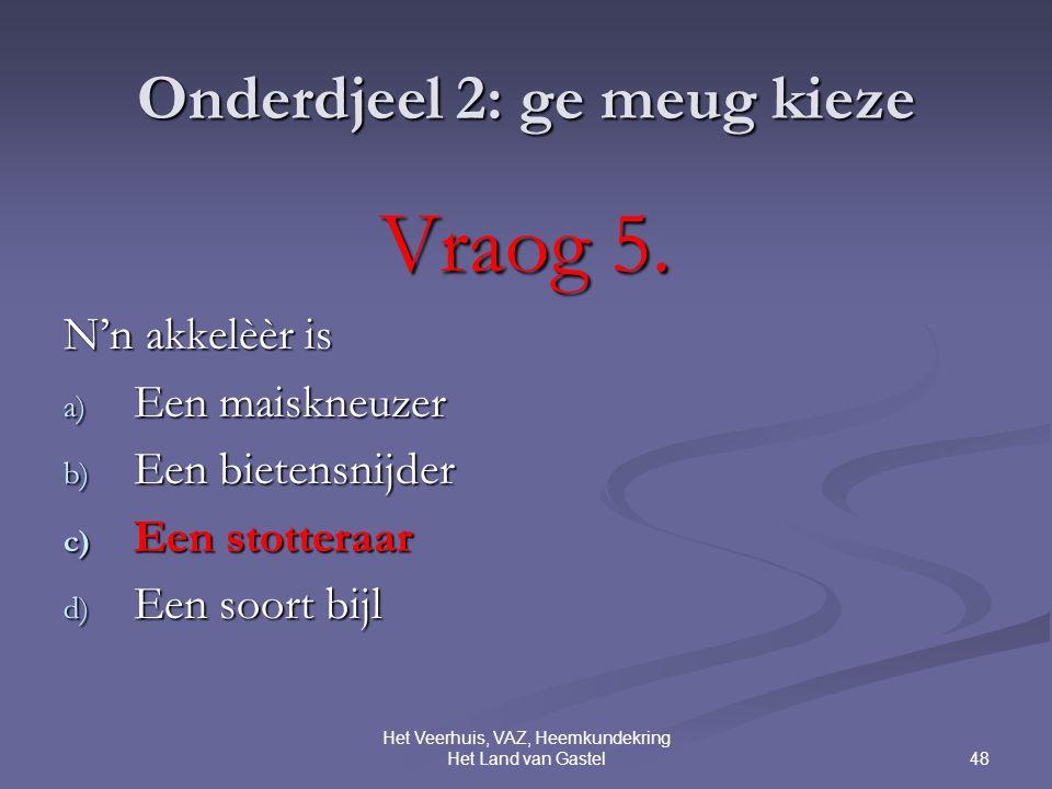 48 Het Veerhuis, VAZ, Heemkundekring Het Land van Gastel Onderdjeel 2: ge meug kieze Vraog 5.