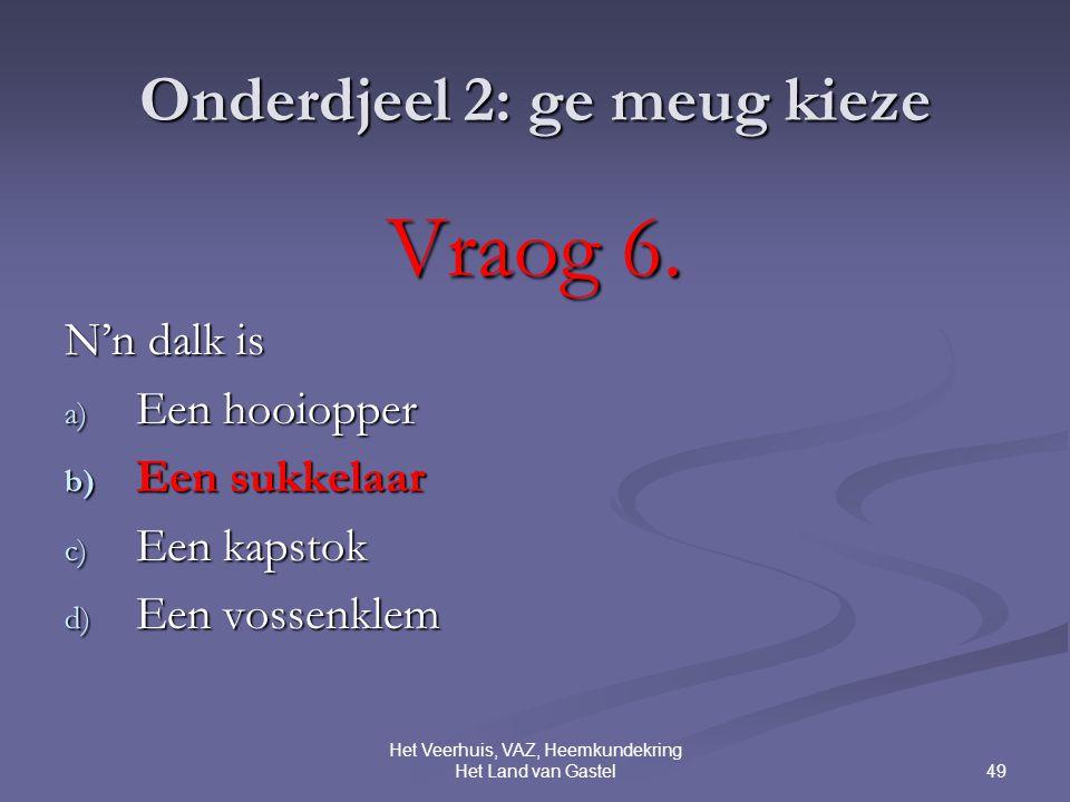 49 Het Veerhuis, VAZ, Heemkundekring Het Land van Gastel Onderdjeel 2: ge meug kieze Vraog 6.