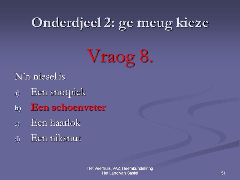 51 Het Veerhuis, VAZ, Heemkundekring Het Land van Gastel Onderdjeel 2: ge meug kieze Vraog 8.