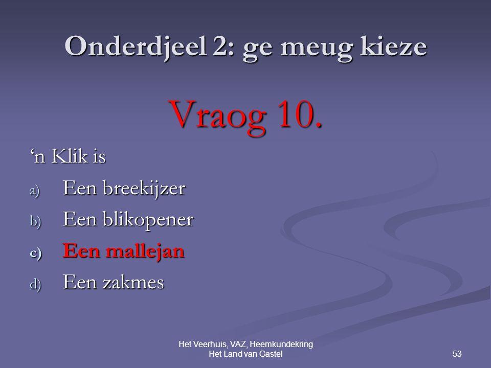 53 Het Veerhuis, VAZ, Heemkundekring Het Land van Gastel Onderdjeel 2: ge meug kieze Vraog 10.