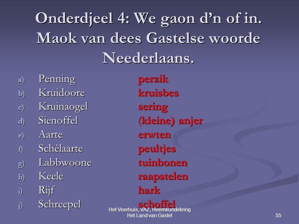 55 Het Veerhuis, VAZ, Heemkundekring Het Land van Gastel Onderdjeel 4: We gaon d'n of in.