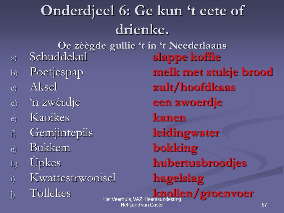 57 Het Veerhuis, VAZ, Heemkundekring Het Land van Gastel Onderdjeel 6: Ge kun 't eete of drienke.