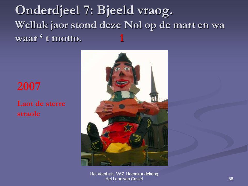 58 Het Veerhuis, VAZ, Heemkundekring Het Land van Gastel Onderdjeel 7: Bjeeld vraog.
