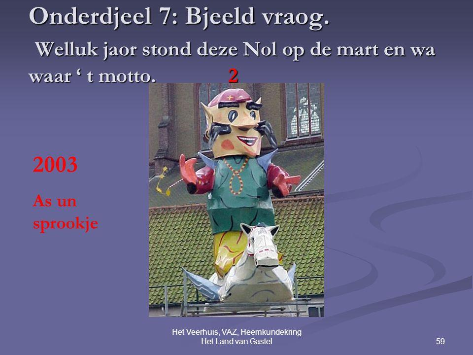 59 Het Veerhuis, VAZ, Heemkundekring Het Land van Gastel Onderdjeel 7: Bjeeld vraog.