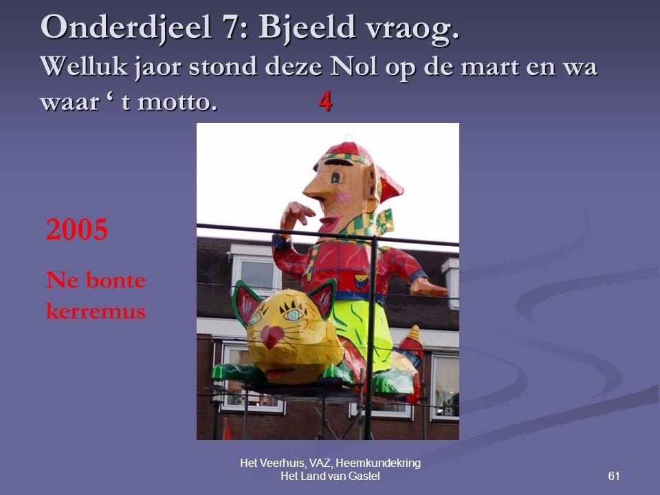 61 Het Veerhuis, VAZ, Heemkundekring Het Land van Gastel Onderdjeel 7: Bjeeld vraog.