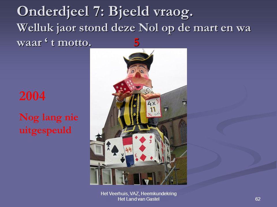 62 Het Veerhuis, VAZ, Heemkundekring Het Land van Gastel Onderdjeel 7: Bjeeld vraog.