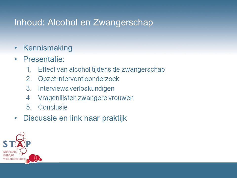 Inhoud: Alcohol en Zwangerschap Kennismaking Presentatie: 1.Effect van alcohol tijdens de zwangerschap 2.Opzet interventieonderzoek 3.Interviews verlo