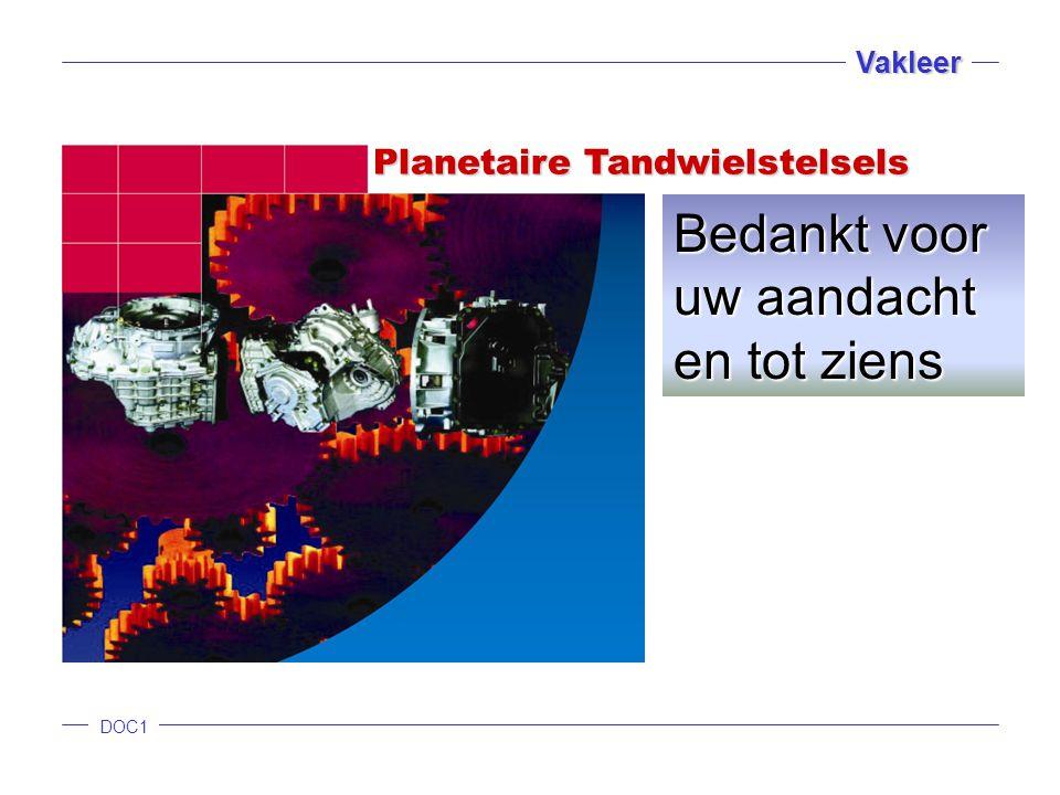 DOC1 Vakleer Planetaire Tandwielstelsels Bedankt voor uw aandacht en tot ziens