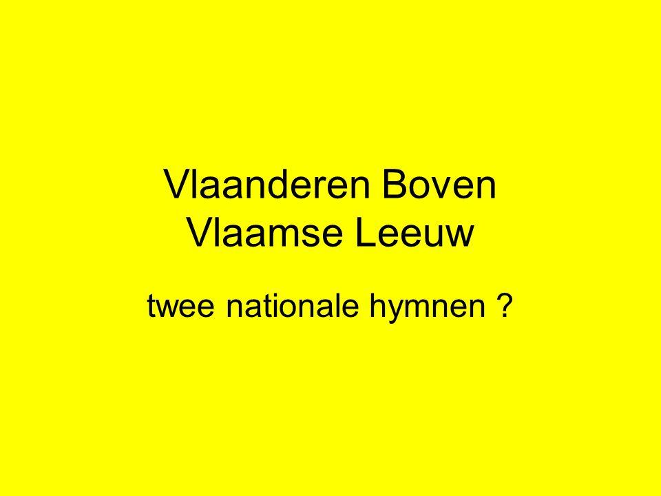 Vlaanderen Boven Vlaamse Leeuw twee nationale hymnen ?