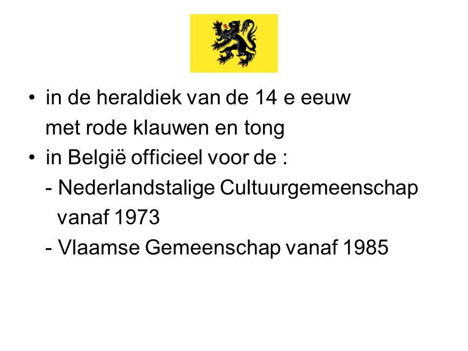 in de heraldiek van de 14 e eeuw met rode klauwen en tong in België officieel voor de : - Nederlandstalige Cultuurgemeenschap vanaf 1973 - Vlaamse Gem