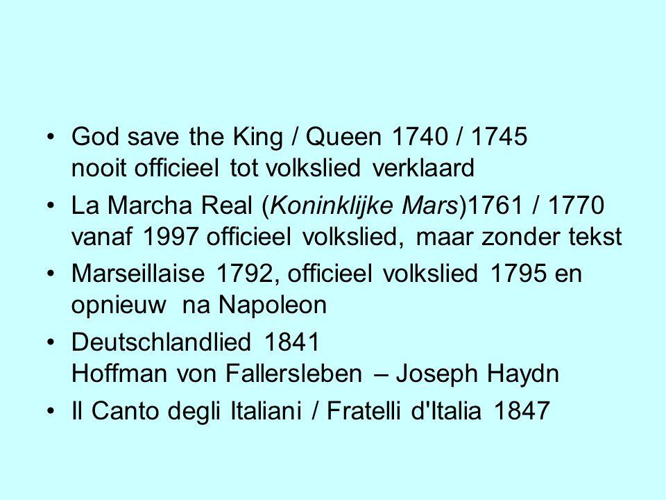 God save the King / Queen 1740 / 1745 nooit officieel tot volkslied verklaard La Marcha Real (Koninklijke Mars)1761 / 1770 vanaf 1997 officieel volksl