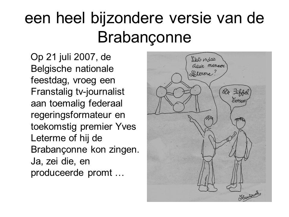 een heel bijzondere versie van de Brabançonne Op 21 juli 2007, de Belgische nationale feestdag, vroeg een Franstalig tv-journalist aan toemalig federa